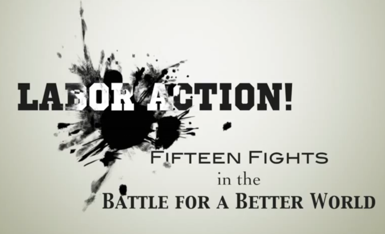 Labor Action! Fifteen Fights in the Battle for a Better World